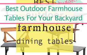 Inexpensive Patio Tables The Best Farmhouse Inspired Outdoor Patio Tables For Your Budget