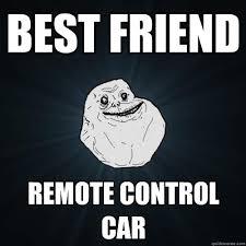 Rc Car Meme - forever alone memes quickmeme
