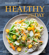 healthy dish of the day williams sonoma book by kate mcmillan