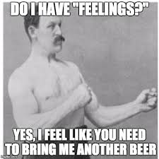 Manly Man Meme - overly manly man meme imgflip
