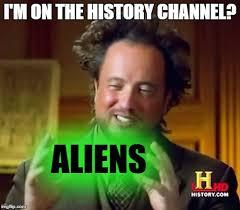 History Channel Meme Maker - ancient aliens meme imgflip