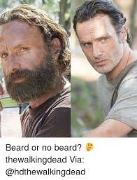 No Beard Meme - beard or no beard thewalkingdead via beard meme on sizzle