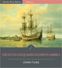 the dutch and quaker colonies in america illustrated edition