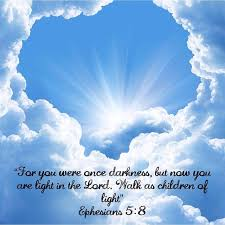 Children Of The Light For You Were Once Darkness But Now You Are Light In The Lord