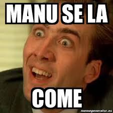 Manu Meme - meme no me digas manu se la come 2111793