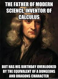 Science Birthday Meme - the father of modern science inventor of calculus but has his