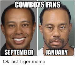 Memes About Dallas Cowboys - cowboys fans september january ok last tiger meme dallas cowboys
