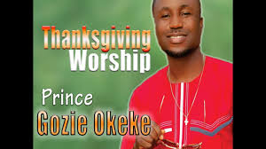 prince gozie okeke thanksgiving worship worship songs praise