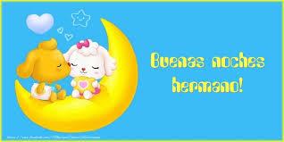 imagenes buenas noches hermano felicitaciones de buenas noches para hermano buenas noches hermano