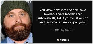 You Know How I Know You Re Gay Meme - zach galifianakis quote you know how some people have gay dar i