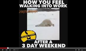 3 Day Weekend Meme - how you feel walking into work after a 3 day weekend that s too