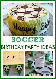 soccer party ideas soccer themed birthday party homegrown friends
