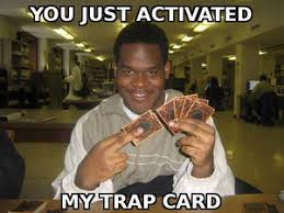 Trap Card Meme - you just activated my trap card teh meme wiki fandom powered