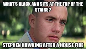 Stephen Hawking Meme - what s black and sits at the top of the stairs stephen hawking