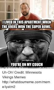 Vikings Meme - i lived in thisapartment when the 49ers won the superbowl you re