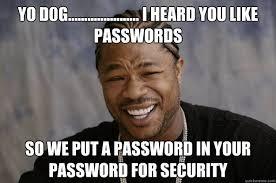 Password Meme - yo d0g i heard you like passwords so we put