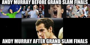 Andy Murray Meme - andy murray before grand slam finals andy murray after grand slam