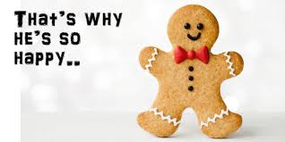 maybe that s why the gingerbread is so happy