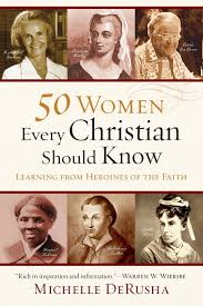50 women every christian should know learning from heroines of