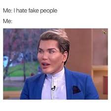 Fake People Memes - dopl3r com memes me i hate fake people me