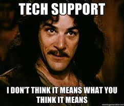 Meme Tech Support - tech support i don t think it means what you think it means my