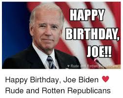 Rude Happy Birthday Meme - happy joe v rude and rotten ublicans happy birthday joe biden