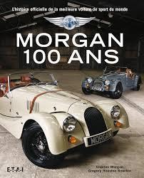 voiture de sport amazon fr morgan 100 ans l u0027histoire officielle de la meilleure