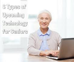 6 types of upcoming technology for seniors senioradvisor