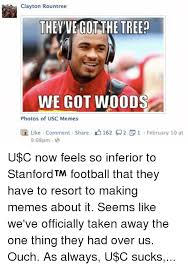 Stanford Meme - clayton rountree they ve got the treen we got wood photos of usc