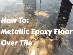 metallic epoxy floors over tile how to do it start to finish