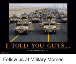 Us Military Memes - i told you guys to go before we left motifake com follow us at