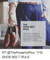 I Make Shoes Meme - the shoe belt rule make sure your belt and shoes match if you re