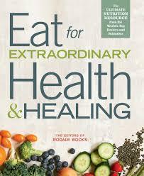 eat for extraordinary health u0026 healing