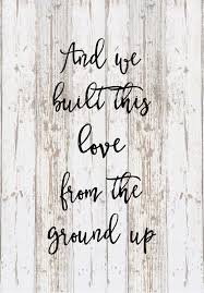 wedding quotes lyrics and we built this from the ground up lyrics dan shay
