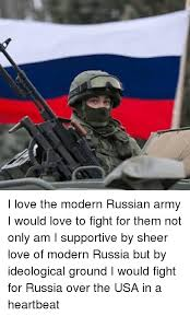 Russian Army Meme - i love the modern russian army i would love to fight for them not