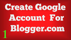 blogger com how to create an gmail or google account free for blogger com youtube