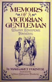 Vanity Fair William Makepeace Thackeray William Makepeace Thackeray Memoirs Of A Victorian Gentleman By