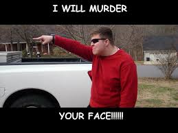 Murder Meme - i will murder your face my first meme by isaiahbelmont on