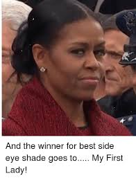 Side Eye Meme - and the winner for best side eye shade goes to my first lady