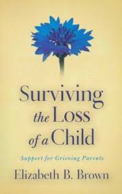grieving the loss of a child surviving the loss of a child support for grieving parents