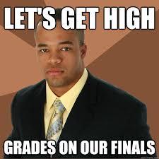 College Finals Meme - let s get high grades on our finals successful black man quickmeme