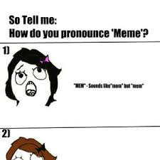 Pronounce Meme - so tell me how do you pronounce meme by shirayuki17 meme center