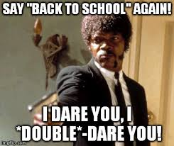 Going Back To School Meme - say back to school az meme funny memes funny pictures