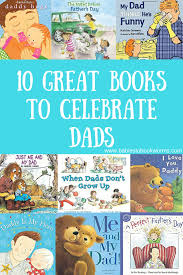 10 Great Books About For 10 Great Books About Dads Dads Books And Baby