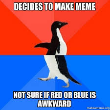 Meme Not Sure If - decides to make meme not sure if red or blue is awkward socially