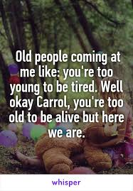 I M So Tired Meme - old people coming at me like you re too young to be tired well