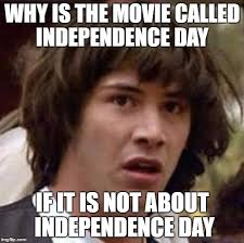 Independence Day Movie Meme - conspiracy keanu meme imgflip