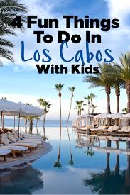 things to do in los 4 fun things to do in los cabos mexico with kids hilton mom voyage