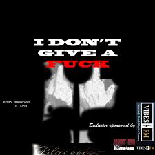 i don t give a i don t give a f k new release blaceet