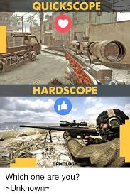 Quickscope Meme - quickscope hard scope which one are you unknown meme on me me